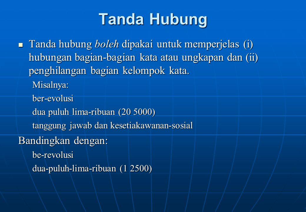 Tanda Hubung Tanda hubung boleh dipakai untuk memperjelas (i) hubungan bagian-bagian kata atau ungkapan dan (ii) penghilangan bagian kelompok kata.