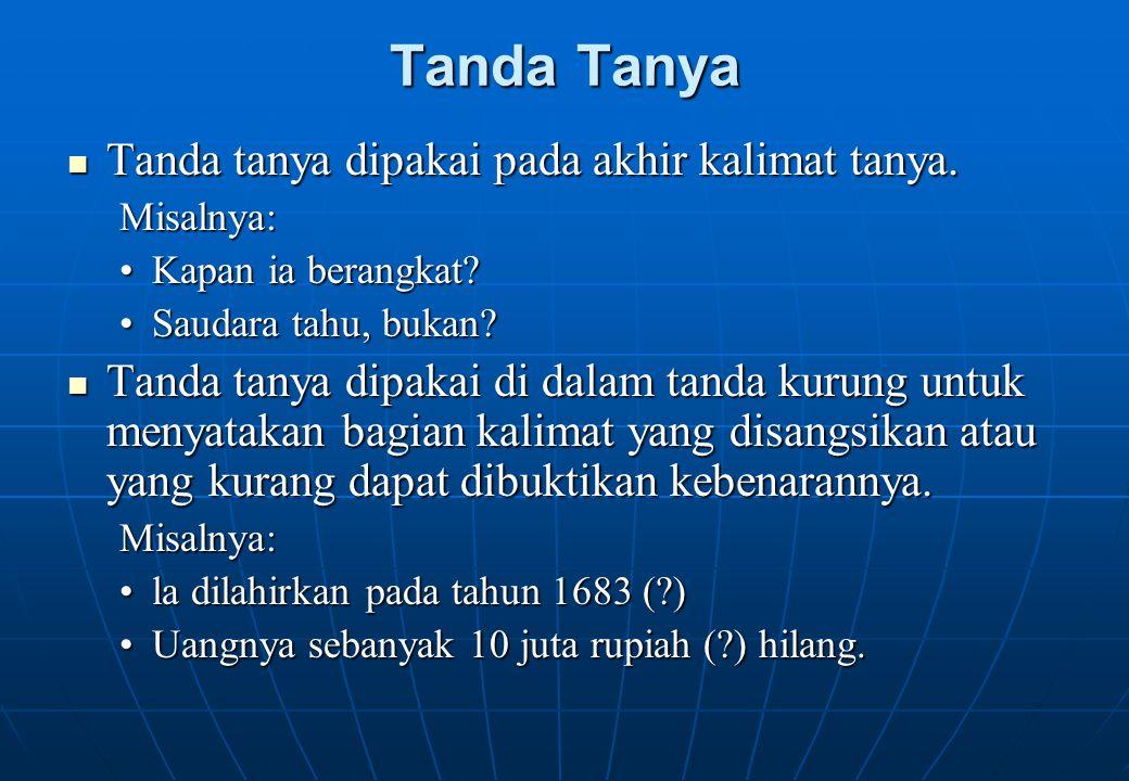 Tanda Tanya Tanda tanya dipakai pada akhir kalimat tanya.