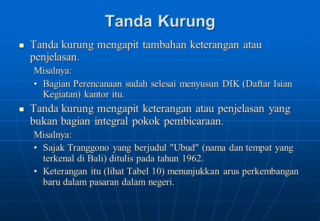 Tanda Kurung Tanda kurung mengapit tambahan keterangan atau penjelasan. Misalnya:
