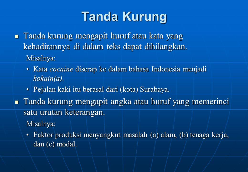 Tanda Kurung Tanda kurung mengapit huruf atau kata yang kehadirannya di dalam teks dapat dihilangkan.