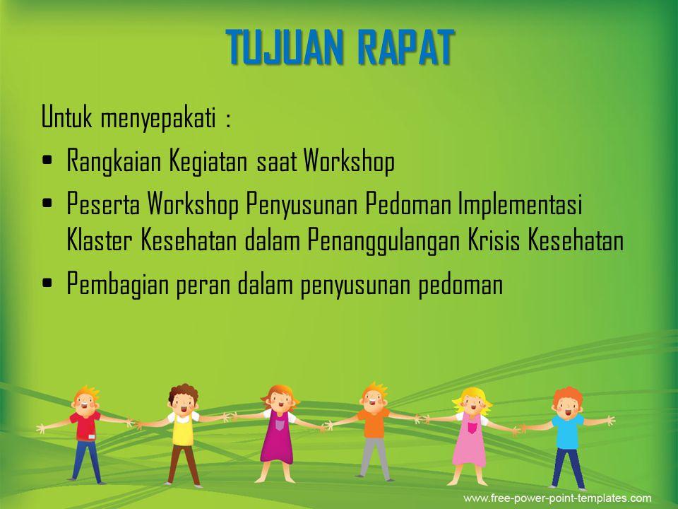 TUJUAN RAPAT Untuk menyepakati : Rangkaian Kegiatan saat Workshop