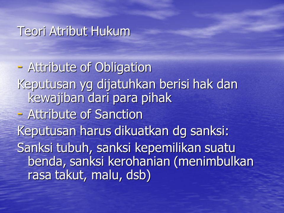 Teori Atribut Hukum Attribute of Obligation. Keputusan yg dijatuhkan berisi hak dan kewajiban dari para pihak.