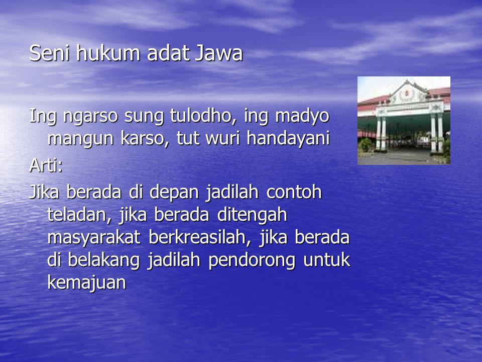 Seni hukum adat Jawa Ing ngarso sung tulodho, ing madyo mangun karso, tut wuri handayani. Arti: