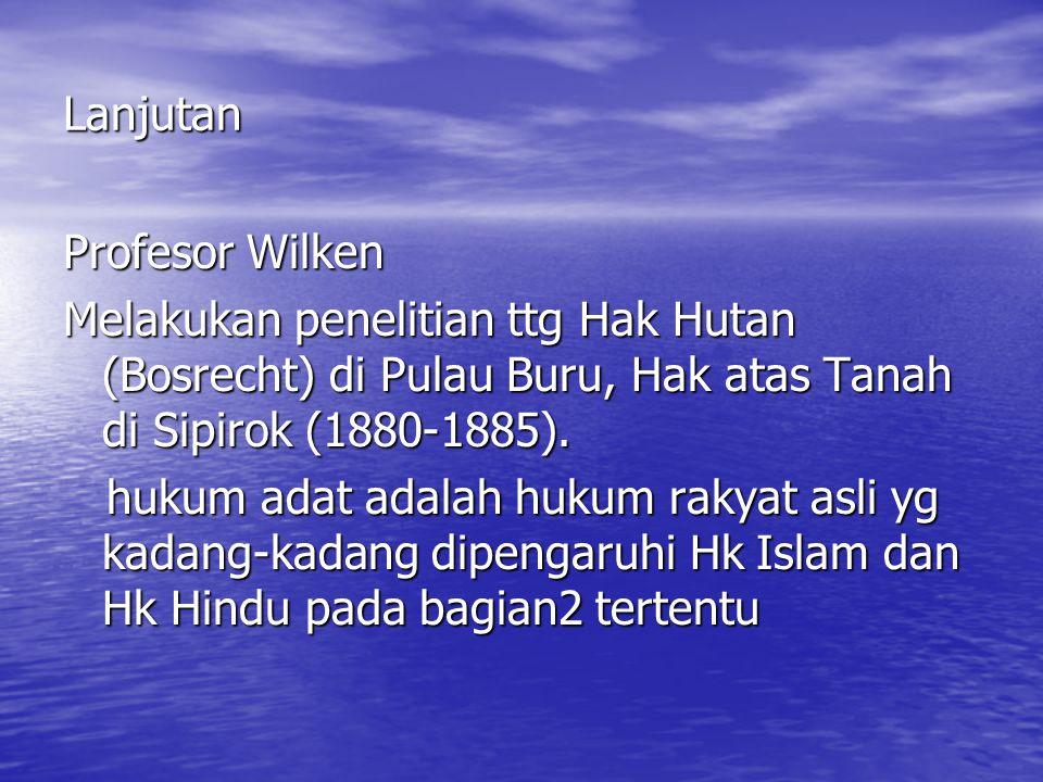 Lanjutan Profesor Wilken. Melakukan penelitian ttg Hak Hutan (Bosrecht) di Pulau Buru, Hak atas Tanah di Sipirok (1880-1885).