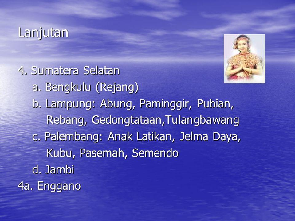 Lanjutan 4. Sumatera Selatan a. Bengkulu (Rejang)