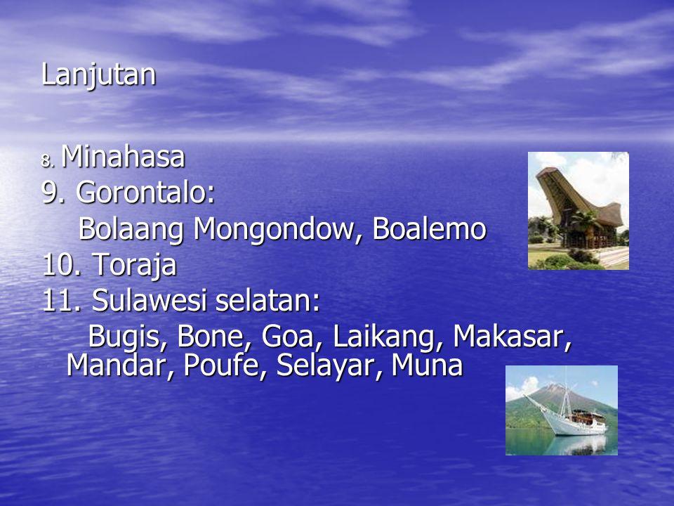 Bolaang Mongondow, Boalemo 10. Toraja 11. Sulawesi selatan: