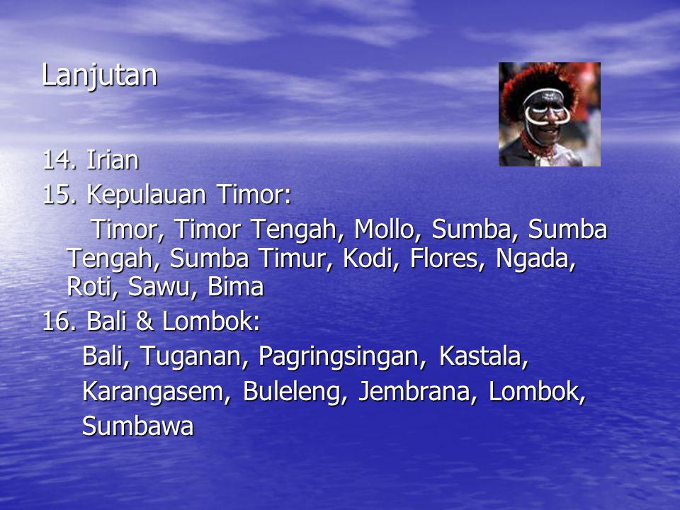 Lanjutan 14. Irian 15. Kepulauan Timor: