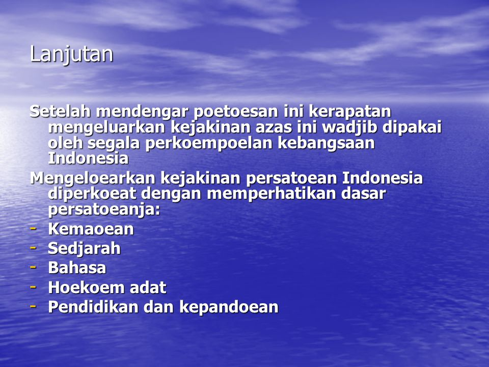 Lanjutan Setelah mendengar poetoesan ini kerapatan mengeluarkan kejakinan azas ini wadjib dipakai oleh segala perkoempoelan kebangsaan Indonesia.