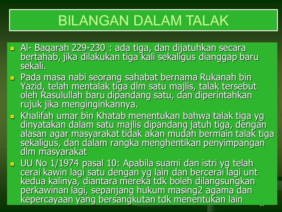 BILANGAN DALAM TALAK Al- Baqarah 229-230 : ada tiga, dan dijatuhkan secara bertahab, jika dilakukan tiga kali sekaligus dianggap baru sekali.