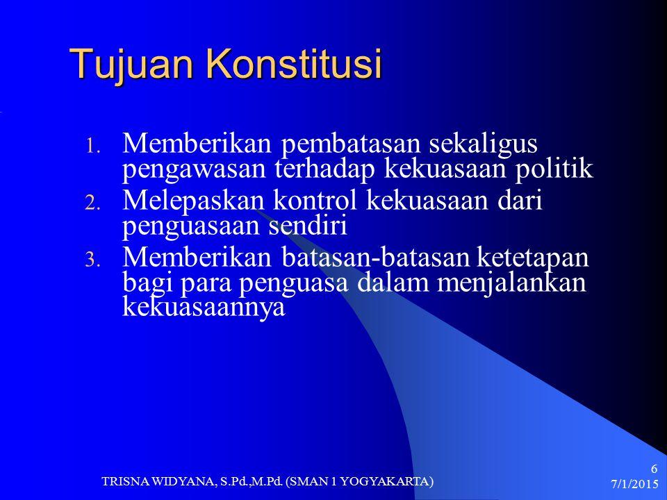 Tujuan Konstitusi Memberikan pembatasan sekaligus pengawasan terhadap kekuasaan politik. Melepaskan kontrol kekuasaan dari penguasaan sendiri.