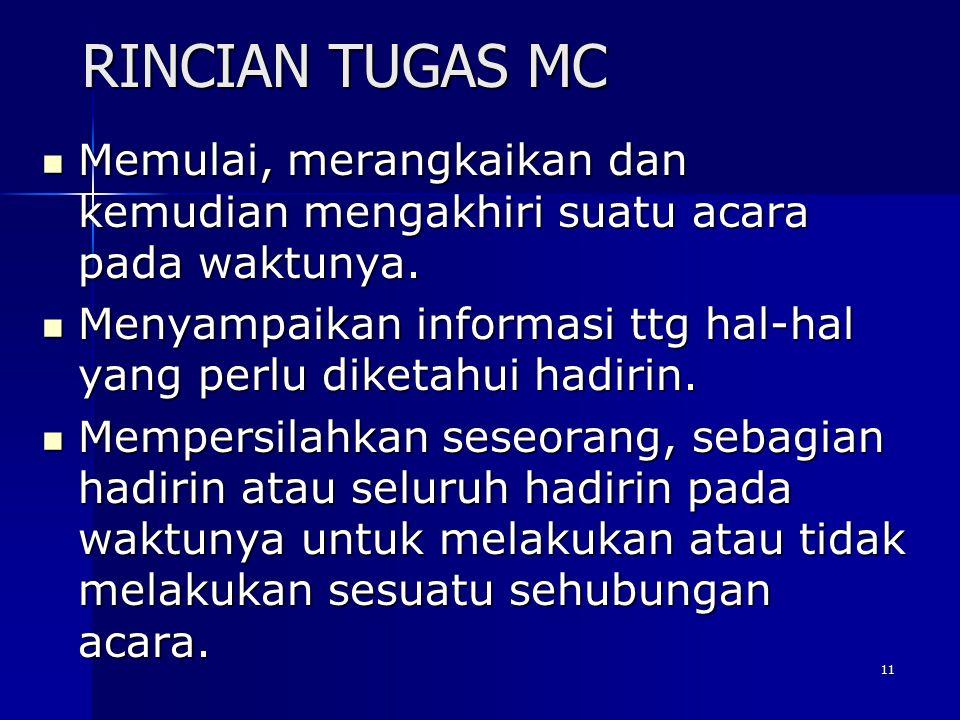 RINCIAN TUGAS MC Memulai, merangkaikan dan kemudian mengakhiri suatu acara pada waktunya.