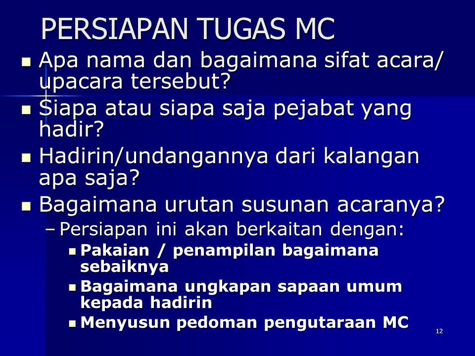 PERSIAPAN TUGAS MC Apa nama dan bagaimana sifat acara/ upacara tersebut Siapa atau siapa saja pejabat yang hadir