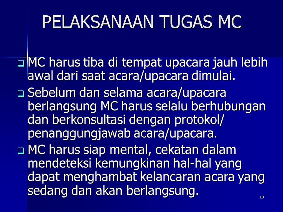 PELAKSANAAN TUGAS MC MC harus tiba di tempat upacara jauh lebih awal dari saat acara/upacara dimulai.