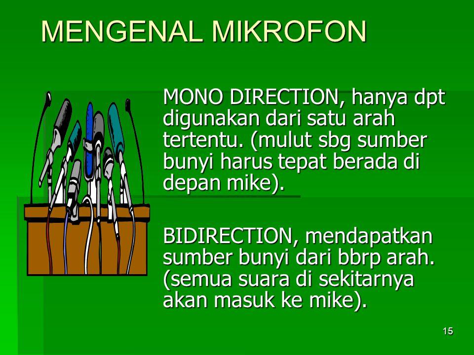 MENGENAL MIKROFON MONO DIRECTION, hanya dpt digunakan dari satu arah tertentu. (mulut sbg sumber bunyi harus tepat berada di depan mike).