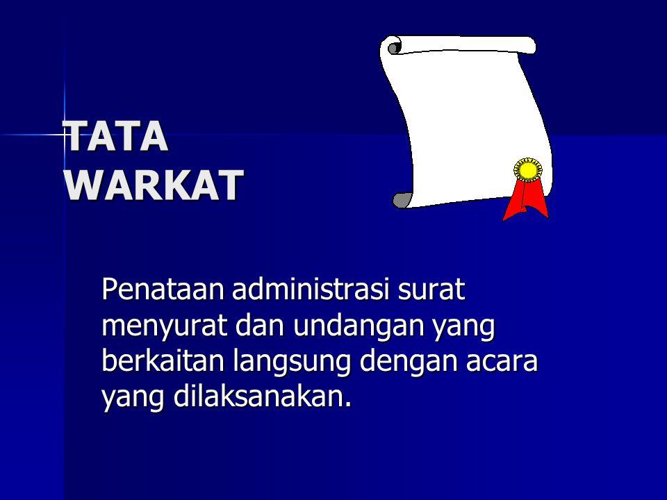 TATA WARKAT Penataan administrasi surat menyurat dan undangan yang berkaitan langsung dengan acara yang dilaksanakan.