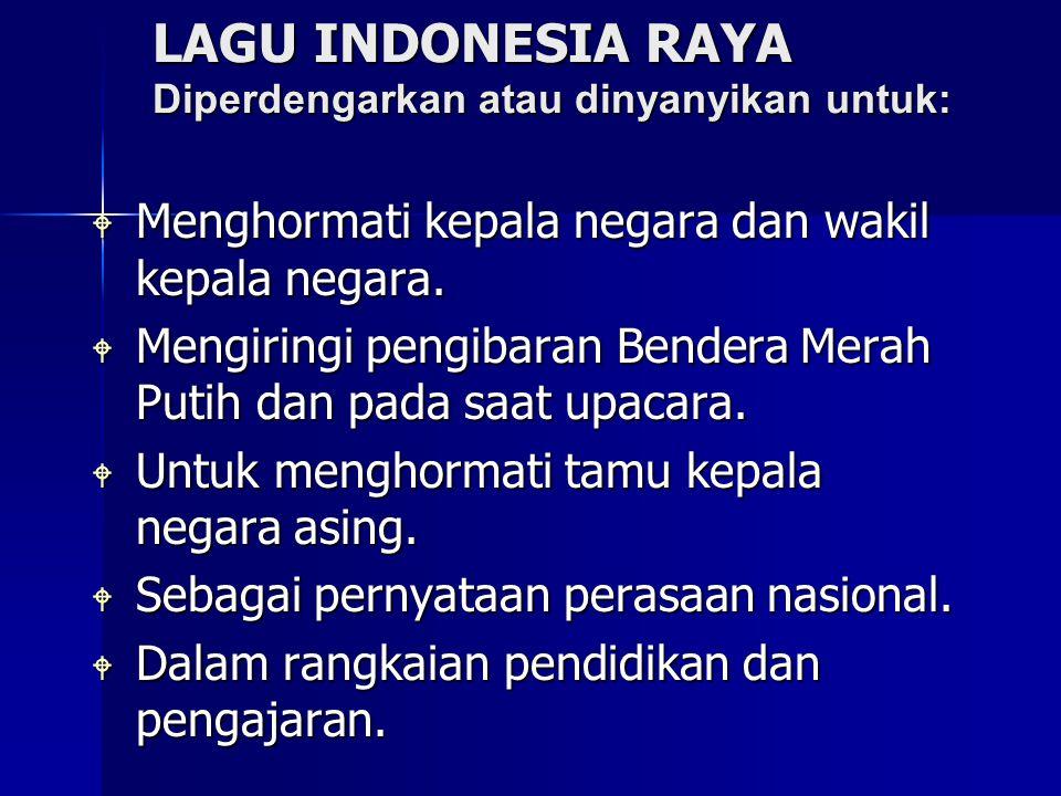 LAGU INDONESIA RAYA Diperdengarkan atau dinyanyikan untuk: