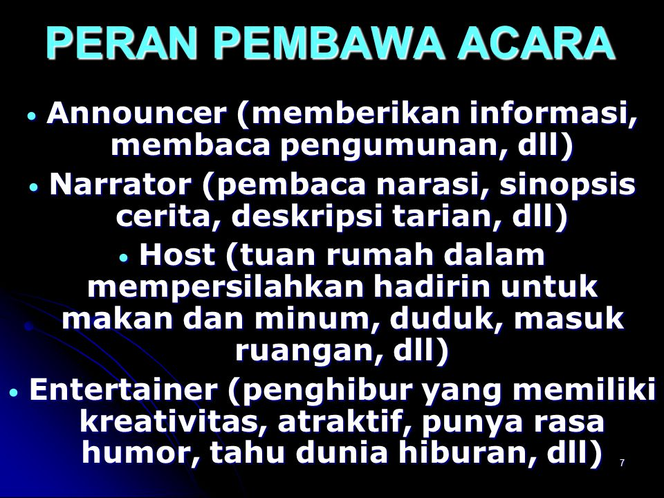 PERAN PEMBAWA ACARA Announcer (memberikan informasi, membaca pengumunan, dll) Narrator (pembaca narasi, sinopsis cerita, deskripsi tarian, dll)