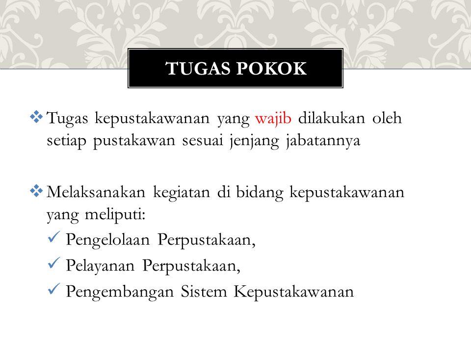 Tugas POKOK Tugas kepustakawanan yang wajib dilakukan oleh setiap pustakawan sesuai jenjang jabatannya.