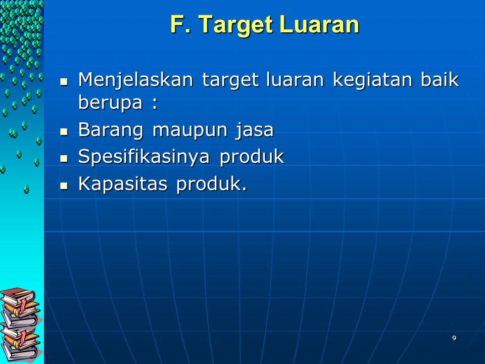 F. Target Luaran Menjelaskan target luaran kegiatan baik berupa :