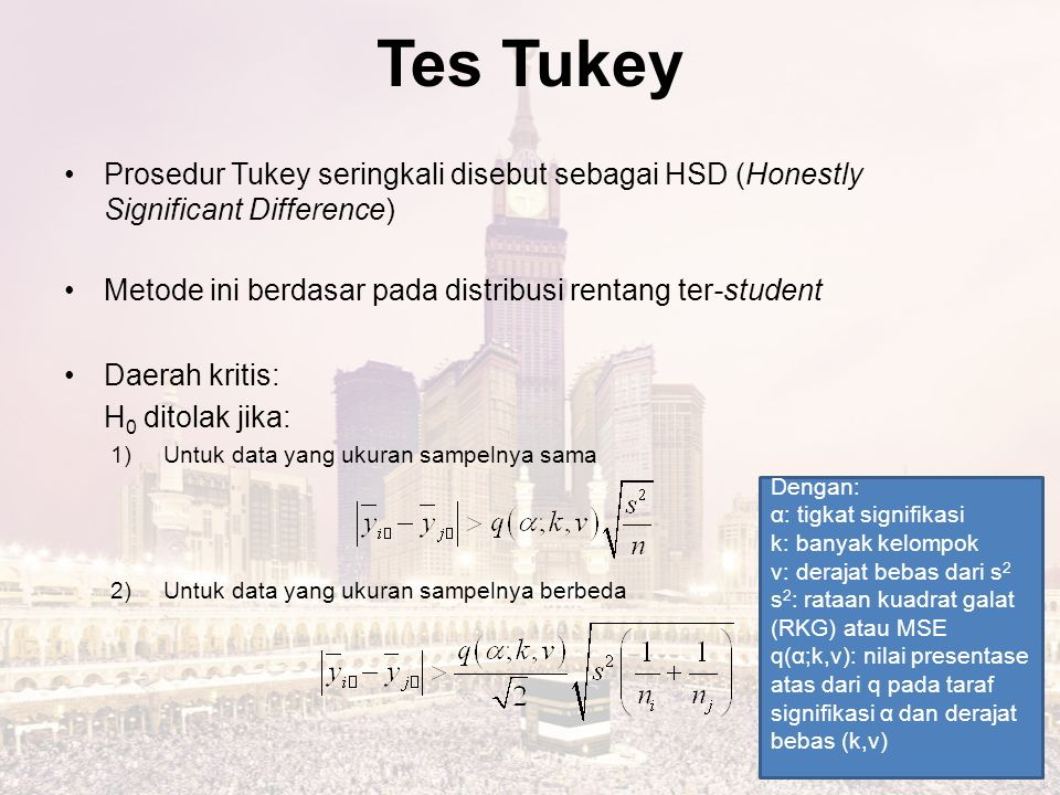 Tes Tukey Prosedur Tukey seringkali disebut sebagai HSD (Honestly Significant Difference) Metode ini berdasar pada distribusi rentang ter-student.