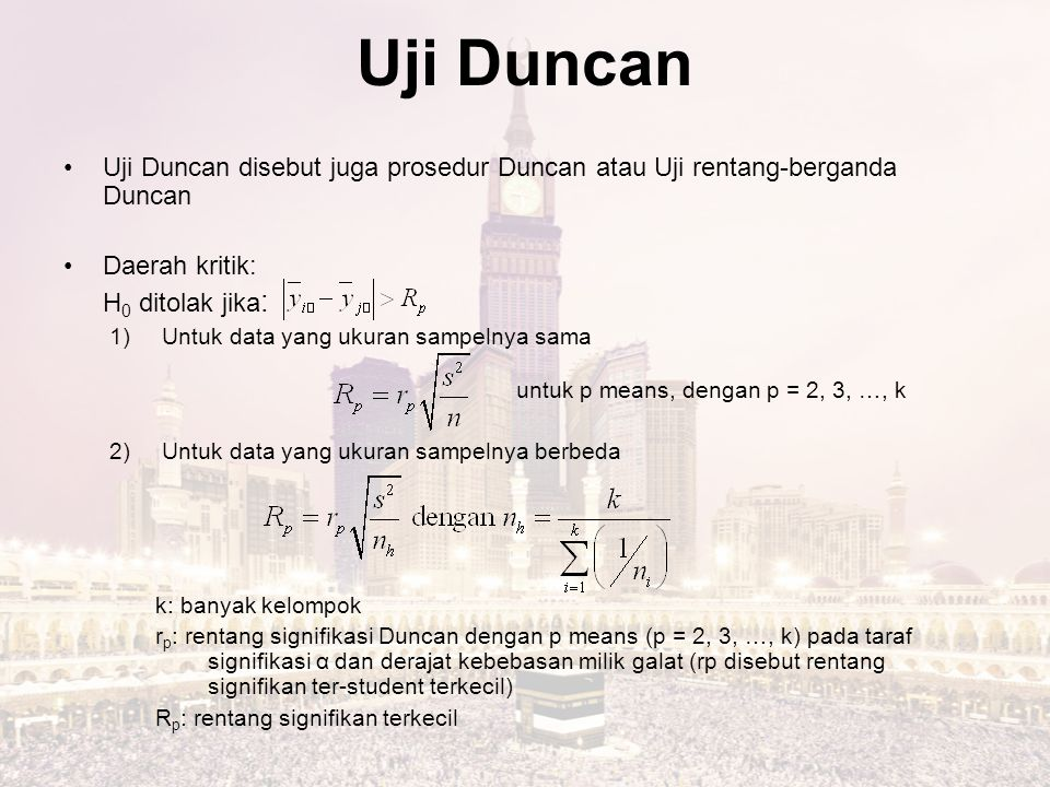Uji Duncan Uji Duncan disebut juga prosedur Duncan atau Uji rentang-berganda Duncan. Daerah kritik: