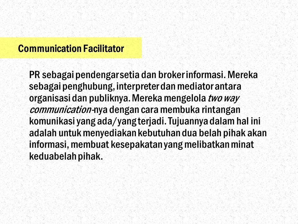 Communication Facilitator PR sebagai pendengar setia dan broker informasi.