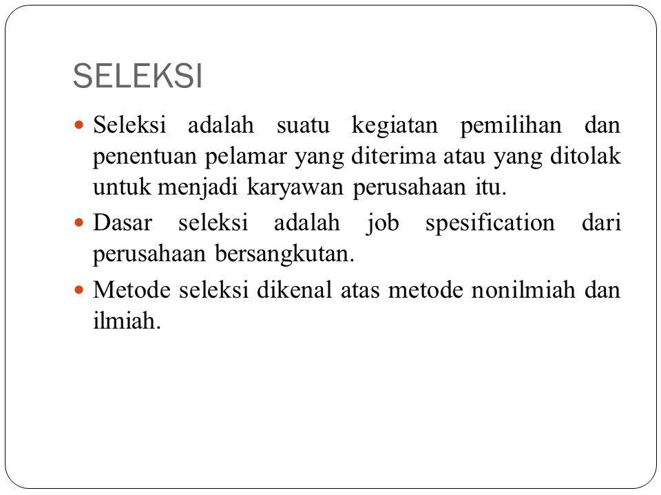 SELEKSI Seleksi adalah suatu kegiatan pemilihan dan penentuan pelamar yang diterima atau yang ditolak untuk menjadi karyawan perusahaan itu.
