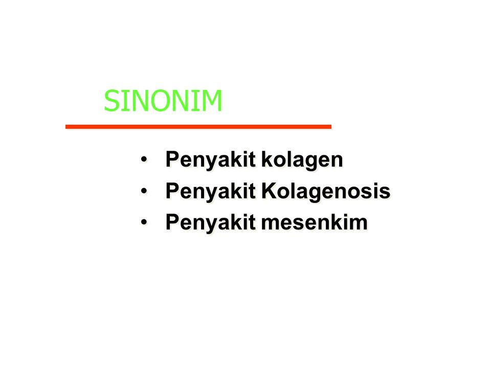 SINONIM Penyakit kolagen Penyakit Kolagenosis Penyakit mesenkim