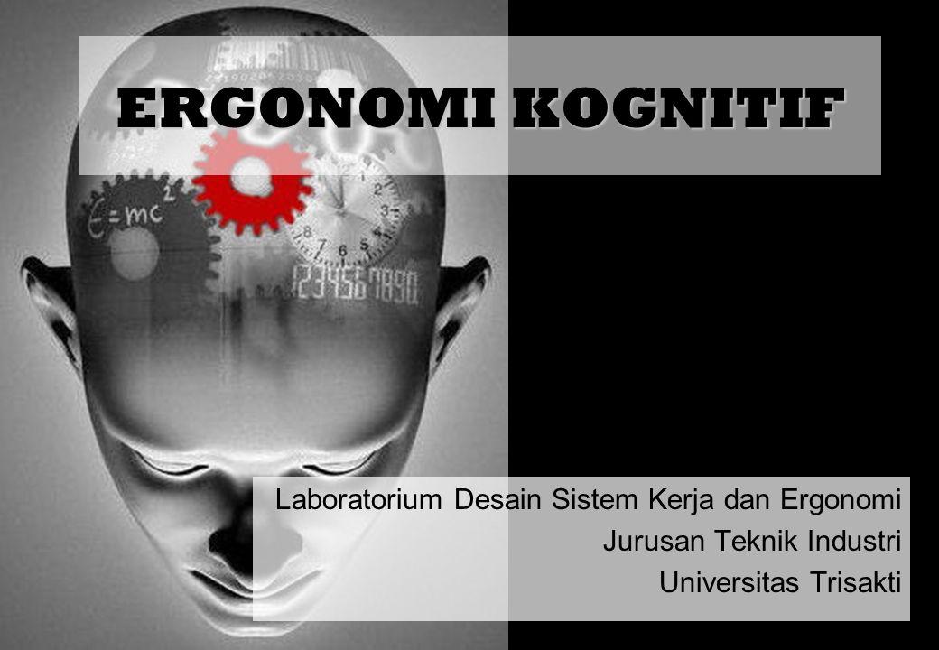 ERGONOMI KOGNITIF Laboratorium Desain Sistem Kerja dan Ergonomi