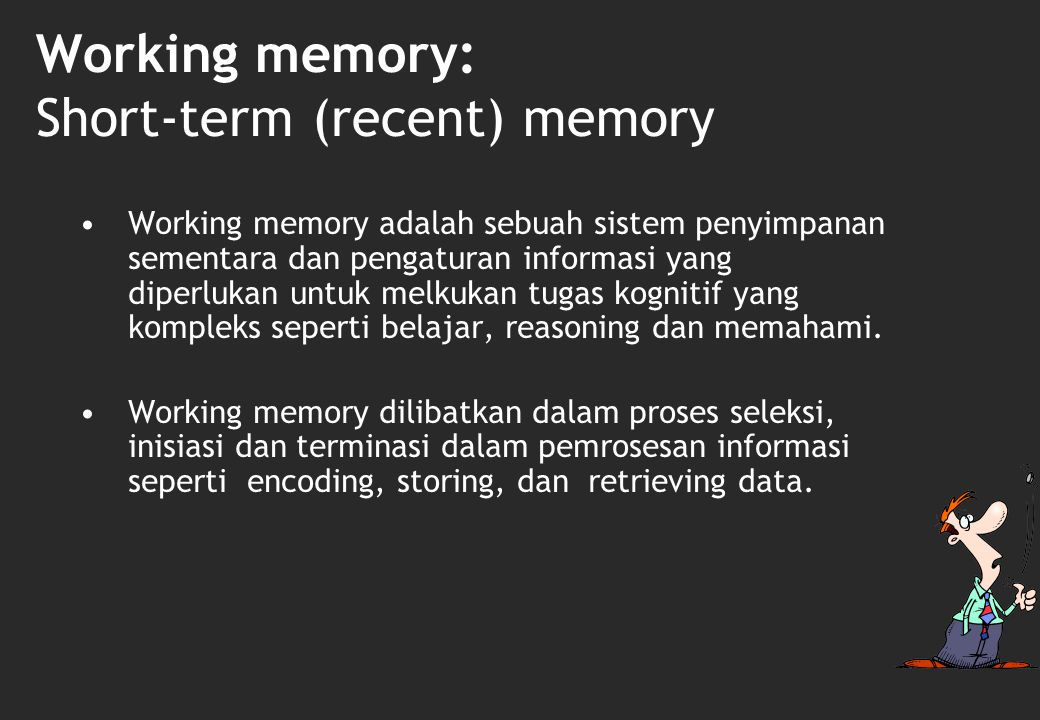 Working memory: Short-term (recent) memory