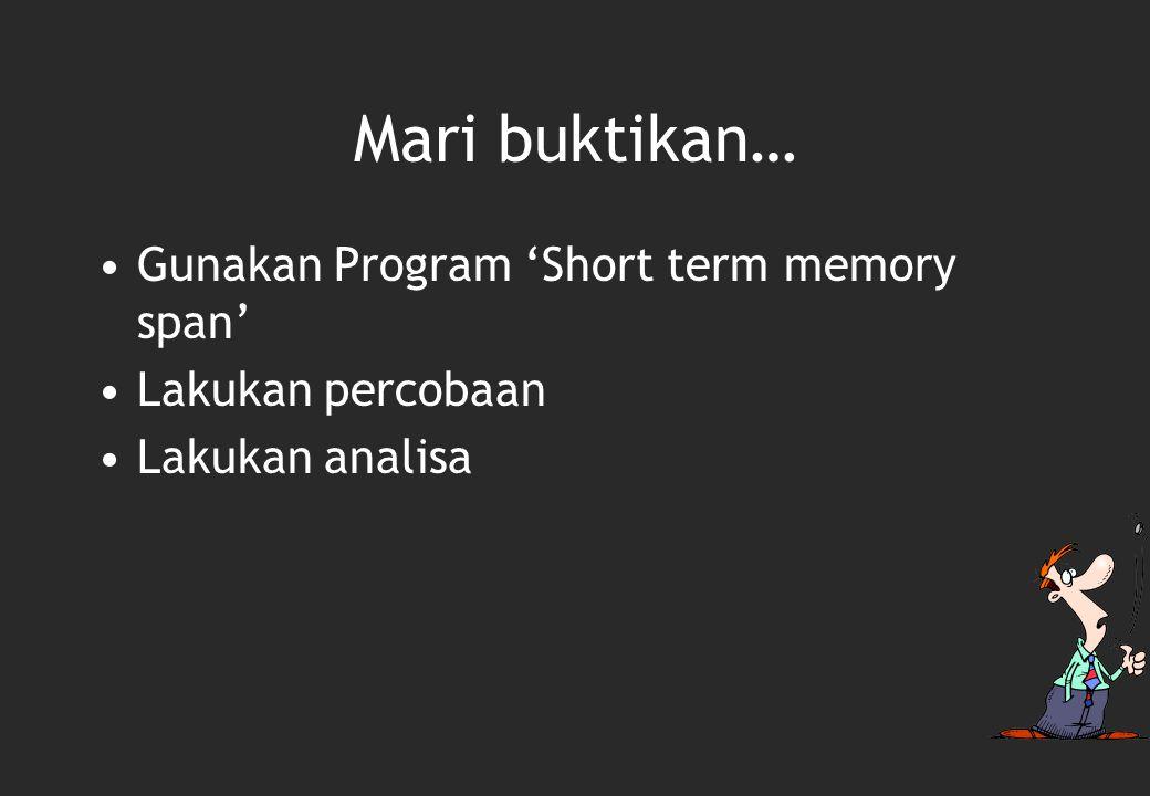 Mari buktikan… Gunakan Program 'Short term memory span'