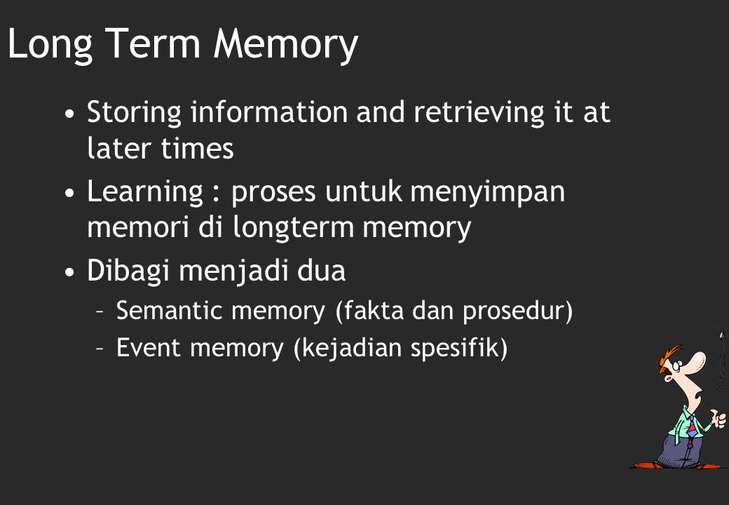 Long Term Memory Storing information and retrieving it at later times