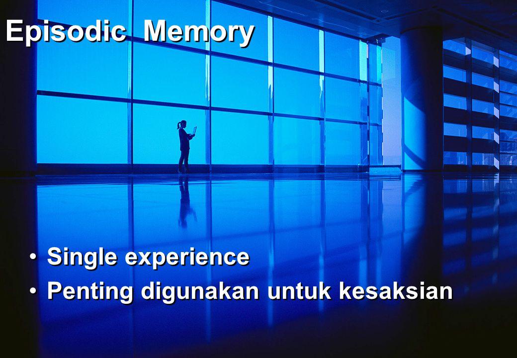 Episodic Memory Single experience Penting digunakan untuk kesaksian