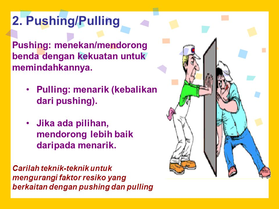 2. Pushing/Pulling Pushing: menekan/mendorong benda dengan kekuatan untuk memindahkannya. Pulling: menarik (kebalikan dari pushing).