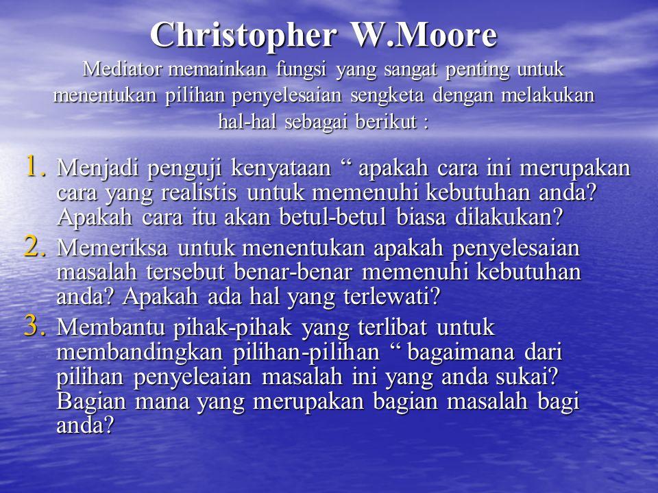 Christopher W.Moore Mediator memainkan fungsi yang sangat penting untuk menentukan pilihan penyelesaian sengketa dengan melakukan hal-hal sebagai berikut :