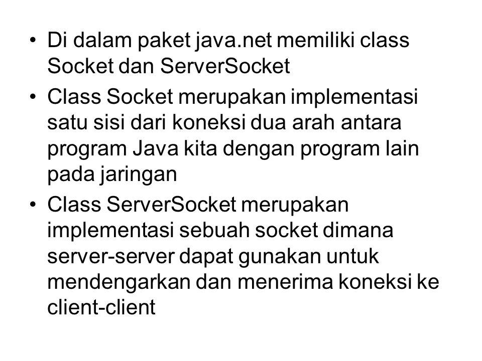 Di dalam paket java.net memiliki class Socket dan ServerSocket