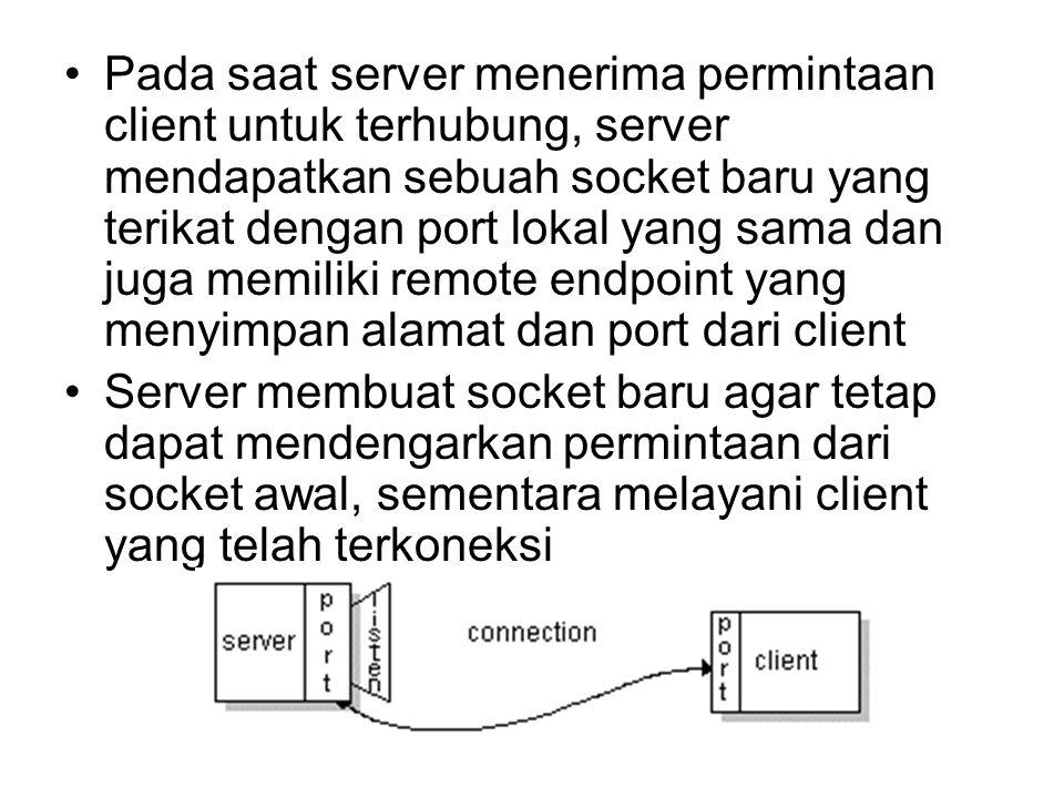Pada saat server menerima permintaan client untuk terhubung, server mendapatkan sebuah socket baru yang terikat dengan port lokal yang sama dan juga memiliki remote endpoint yang menyimpan alamat dan port dari client