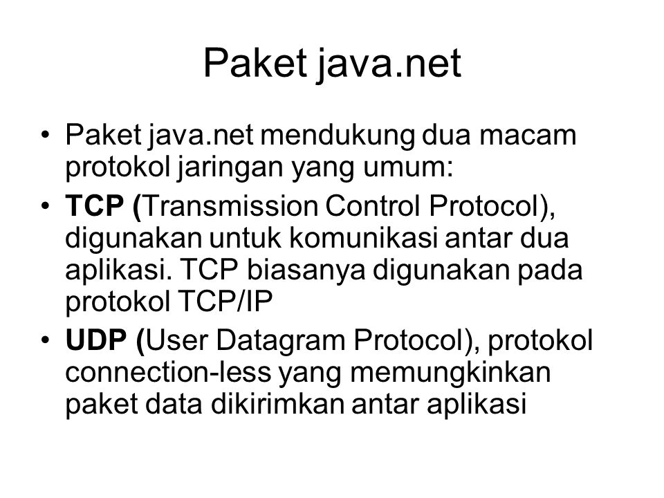 Paket java.net Paket java.net mendukung dua macam protokol jaringan yang umum: