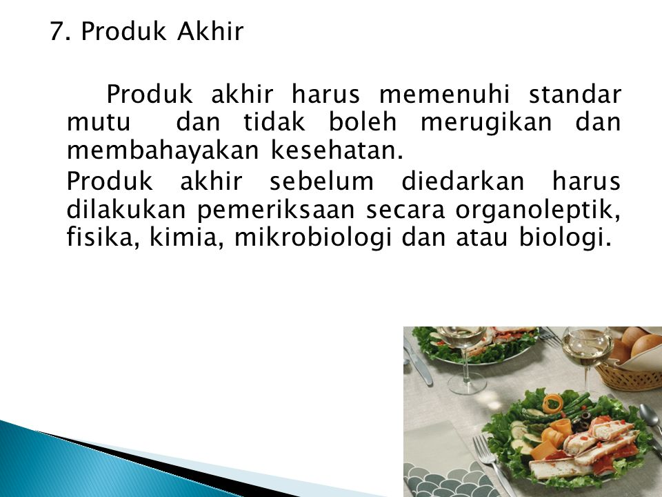 7. Produk Akhir Produk akhir harus memenuhi standar mutu dan tidak boleh merugikan dan membahayakan kesehatan.