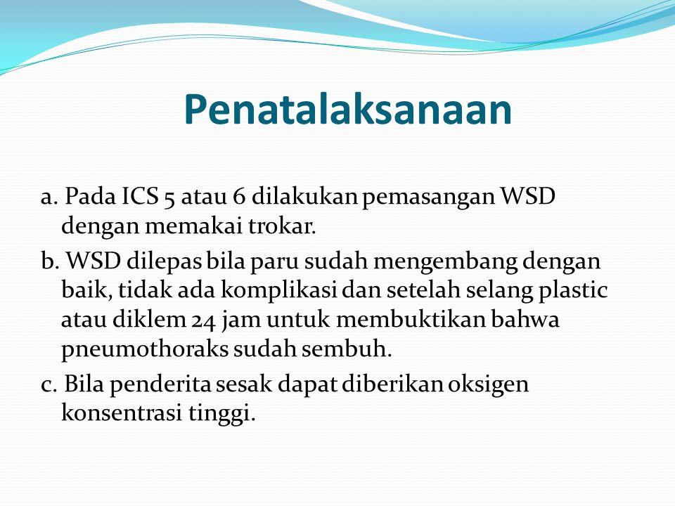 Penatalaksanaan a. Pada ICS 5 atau 6 dilakukan pemasangan WSD dengan memakai trokar.