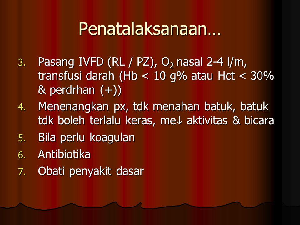 Penatalaksanaan… Pasang IVFD (RL / PZ), O2 nasal 2-4 l/m, transfusi darah (Hb < 10 g% atau Hct < 30% & perdrhan (+))