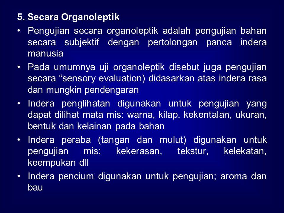 5. Secara Organoleptik Pengujian secara organoleptik adalah pengujian bahan secara subjektif dengan pertolongan panca indera manusia.