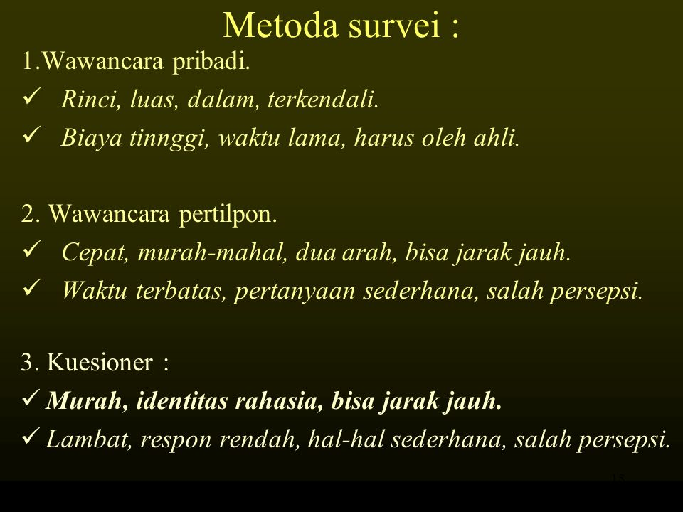 Metoda survei : 1.Wawancara pribadi. Rinci, luas, dalam, terkendali.