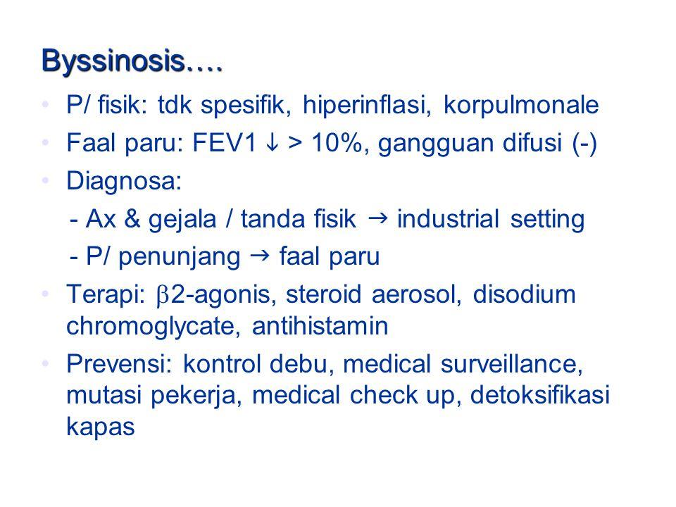 Byssinosis…. P/ fisik: tdk spesifik, hiperinflasi, korpulmonale