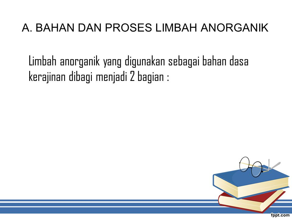 A. BAHAN DAN PROSES LIMBAH ANORGANIK
