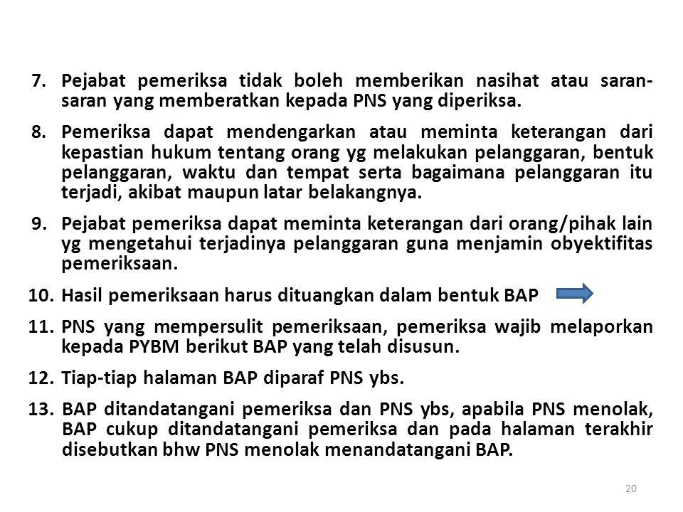 Pejabat pemeriksa tidak boleh memberikan nasihat atau saran- saran yang memberatkan kepada PNS yang diperiksa.