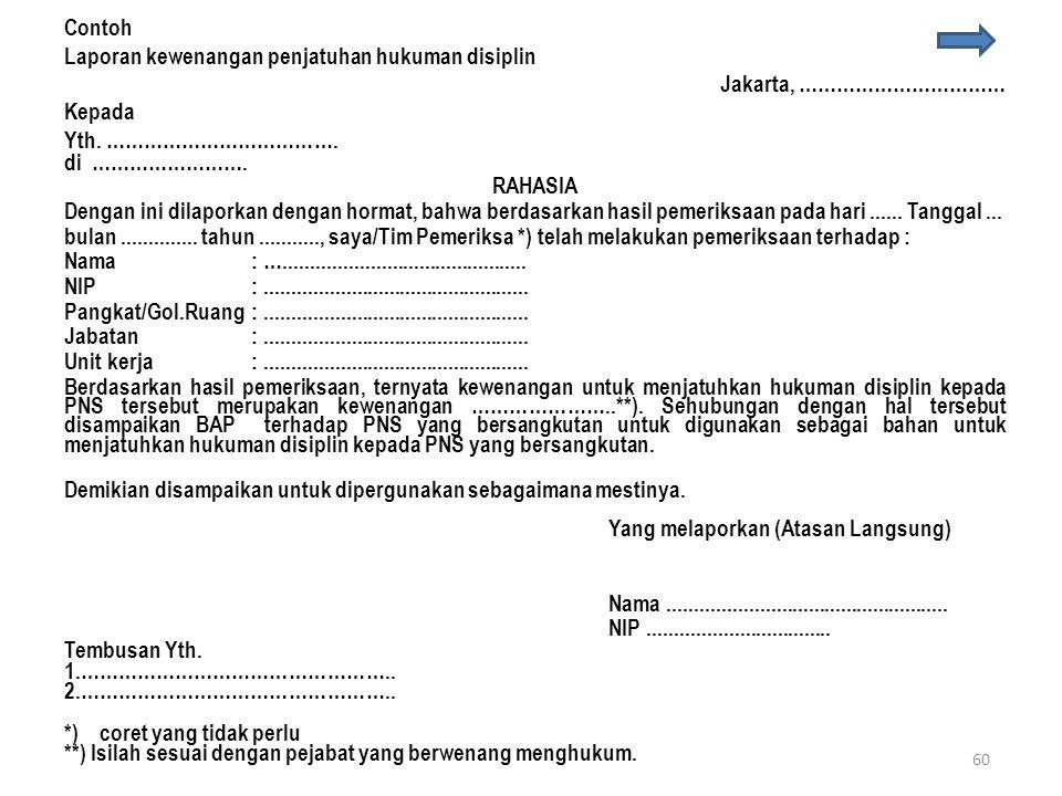 Contoh Laporan kewenangan penjatuhan hukuman disiplin. Jakarta, …………………………… Kepada. Yth. ……………………………….