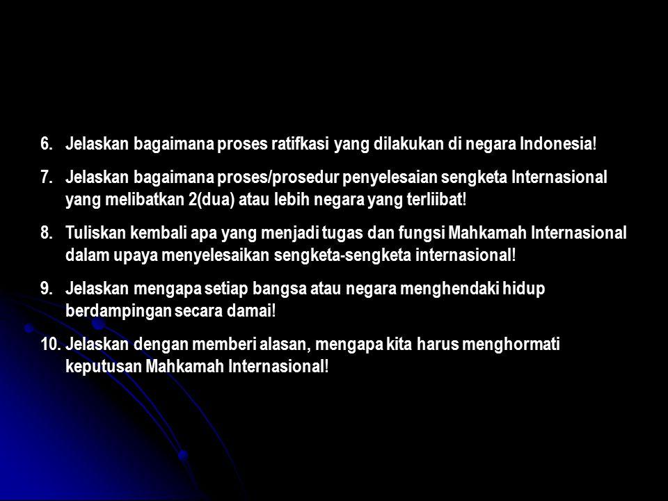 Jelaskan bagaimana proses ratifkasi yang dilakukan di negara Indonesia!