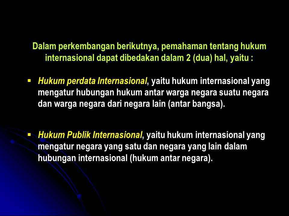 Dalam perkembangan berikutnya, pemahaman tentang hukum internasional dapat dibedakan dalam 2 (dua) hal, yaitu :
