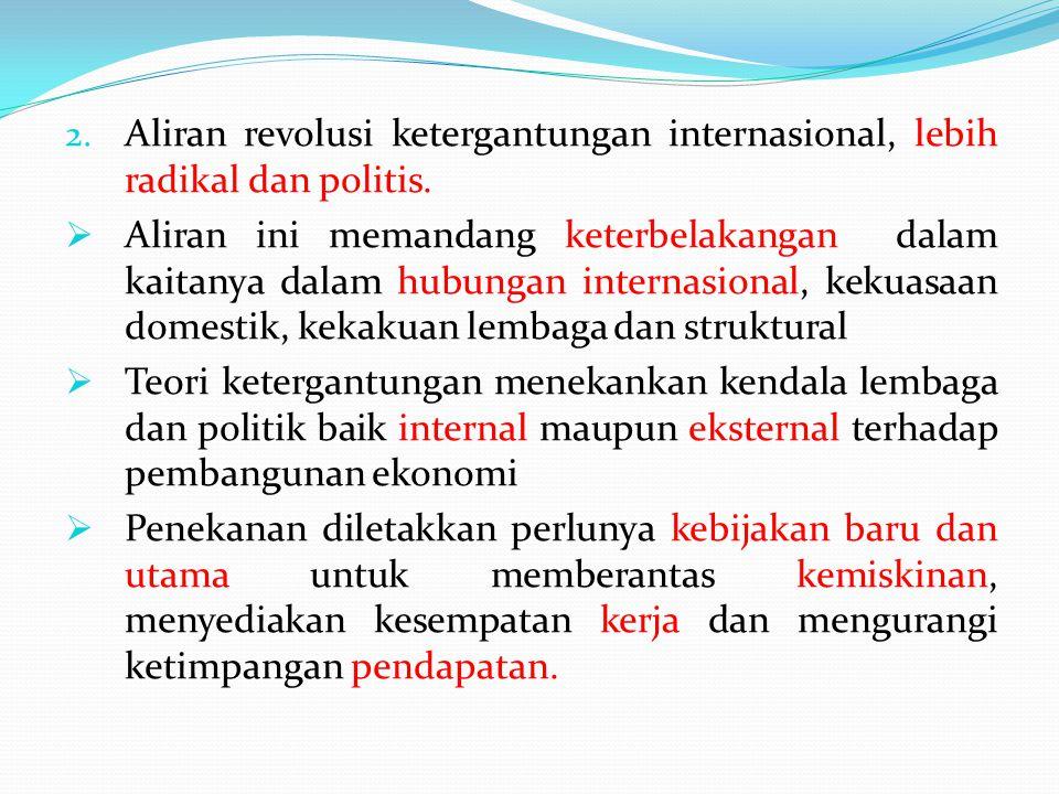 Aliran revolusi ketergantungan internasional, lebih radikal dan politis.